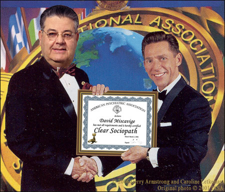 American Psychiatric Association declares that David Miscavige has met all requirements and is hereby certified Clear Sociopath! Hip Hip Hurray! How did Ron do it?